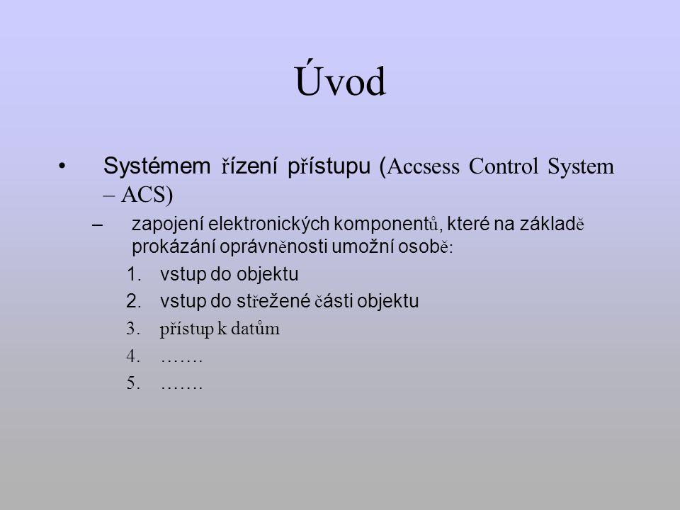 Úvod Systémem ř ízení p ř ístupu ( Accsess Control System – ACS) – zapojení elektronických komponent ů, které na základ ě prokázání oprávn ě nosti umožní osob ě: 1.
