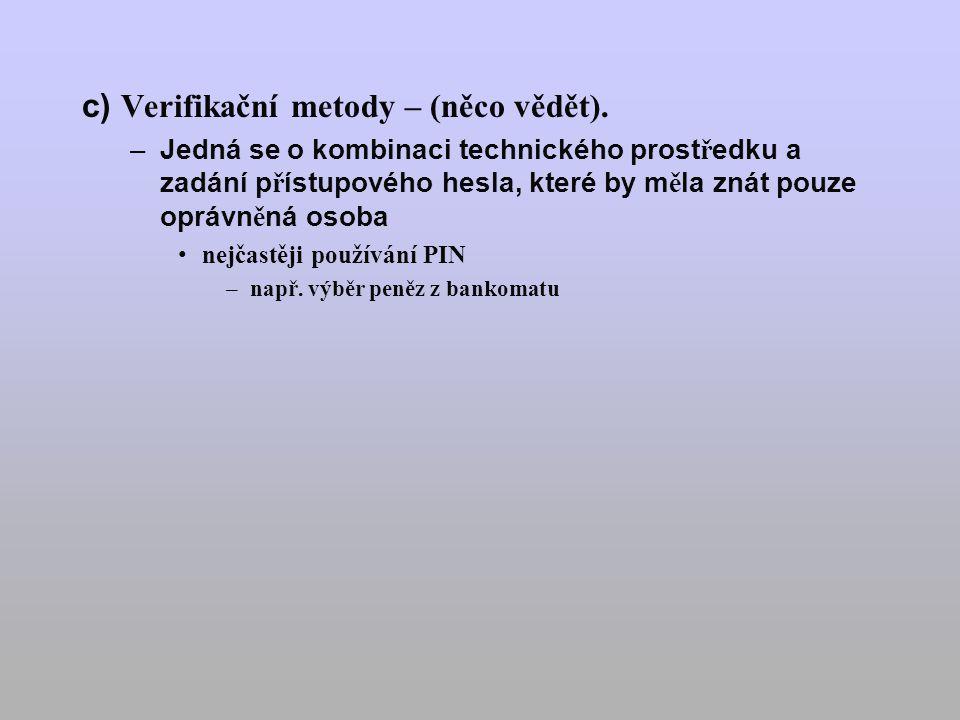 c) Verifikační metody – (něco vědět).