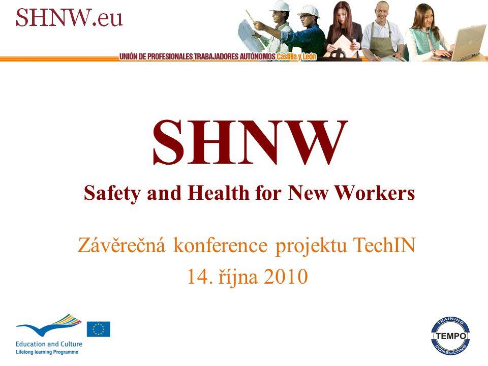 SHNW Safety and Health for New Workers Závěrečná konference projektu TechIN 14. října 2010
