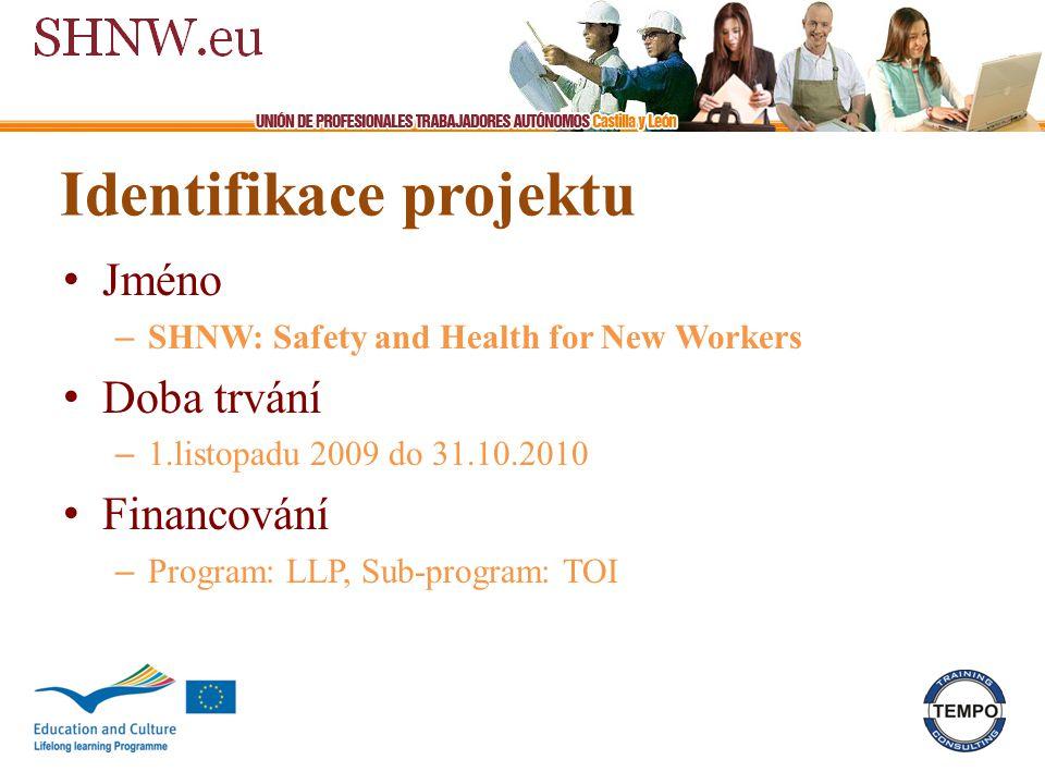 Identifikace projektu Jméno – SHNW: Safety and Health for New Workers Doba trvání – 1.listopadu 2009 do 31.10.2010 Financování – Program: LLP, Sub-program: TOI