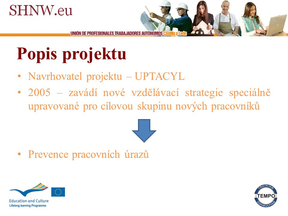 Popis projektu Navrhovatel projektu – UPTACYL 2005 – zavádí nové vzdělávací strategie speciálně upravované pro cílovou skupinu nových pracovníků Prevence pracovních úrazů