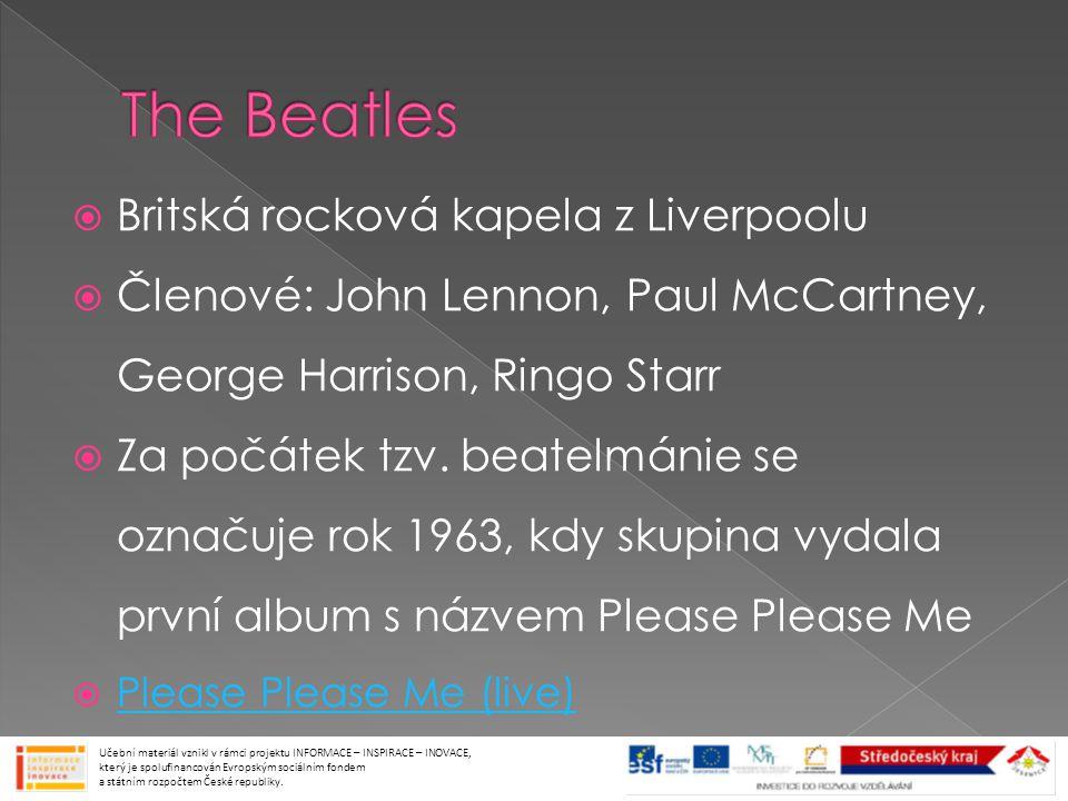  Britská rocková kapela z Liverpoolu  Členové: John Lennon, Paul McCartney, George Harrison, Ringo Starr  Za počátek tzv.