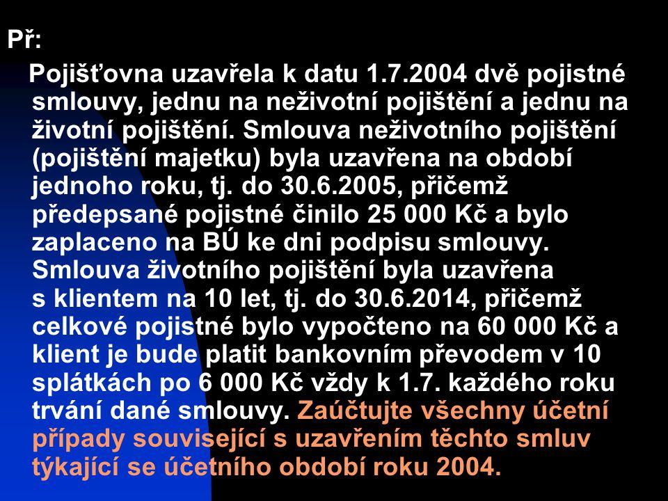 Př: Pojišťovna uzavřela k datu 1.7.2004 dvě pojistné smlouvy, jednu na neživotní pojištění a jednu na životní pojištění.