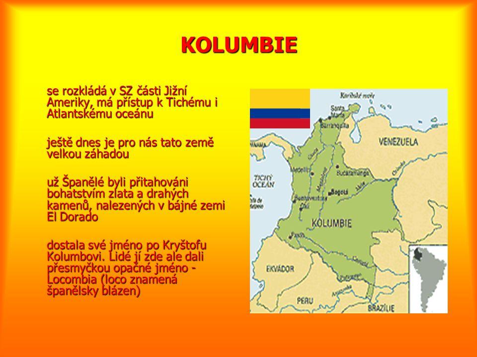 KOLUMBIE se rozkládá v SZ části Jižní Ameriky, má přístup k Tichému i Atlantskému oceánu ještě dnes je pro nás tato země velkou záhadou už Španělé byl