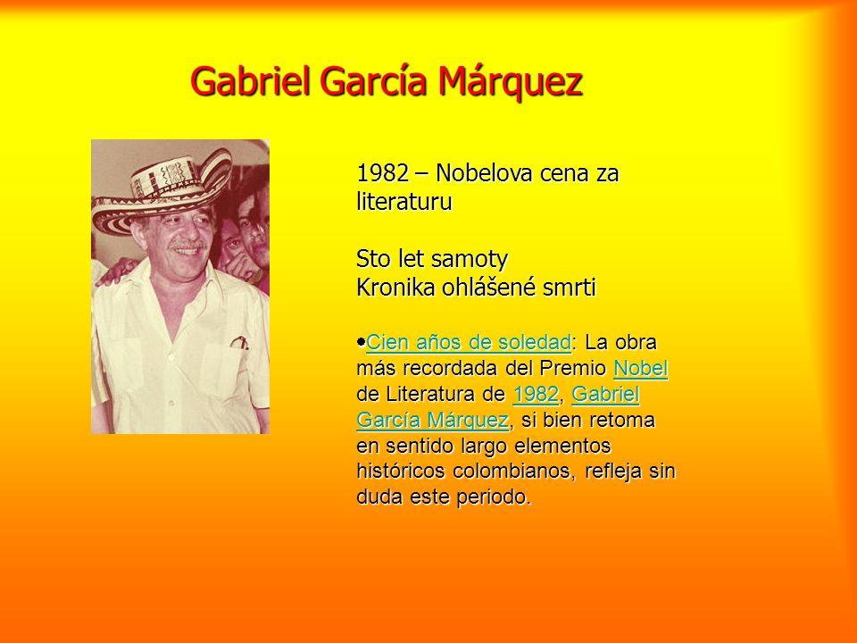 Gabriel García Márquez 1982 – Nobelova cena za literaturu Sto let samoty Kronika ohlášené smrti  Cien años de soledad: La obra más recordada del Prem