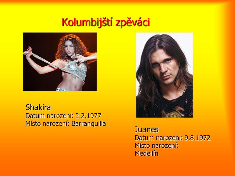 Kolumbijští zpěváci Juanes Datum narození: 9.8.1972 Místo narození: Medellín Shakira Datum narození: 2.2.1977 Místo narození: Barranquilla