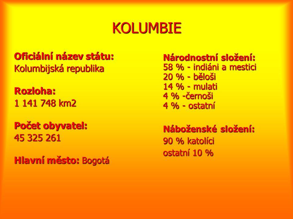 KOLUMBIE Oficiální název státu: Kolumbijská republika Rozloha: 1 141 748 km2 Počet obyvatel: 45 325 261 Hlavní město: Bogotá Národnostní složení: 58 %