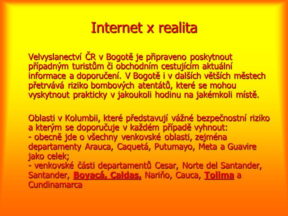 Internet x realita Velvyslanectví ČR v Bogotě je připraveno poskytnout případným turistům či obchodním cestujícím aktuální informace a doporučení. V B