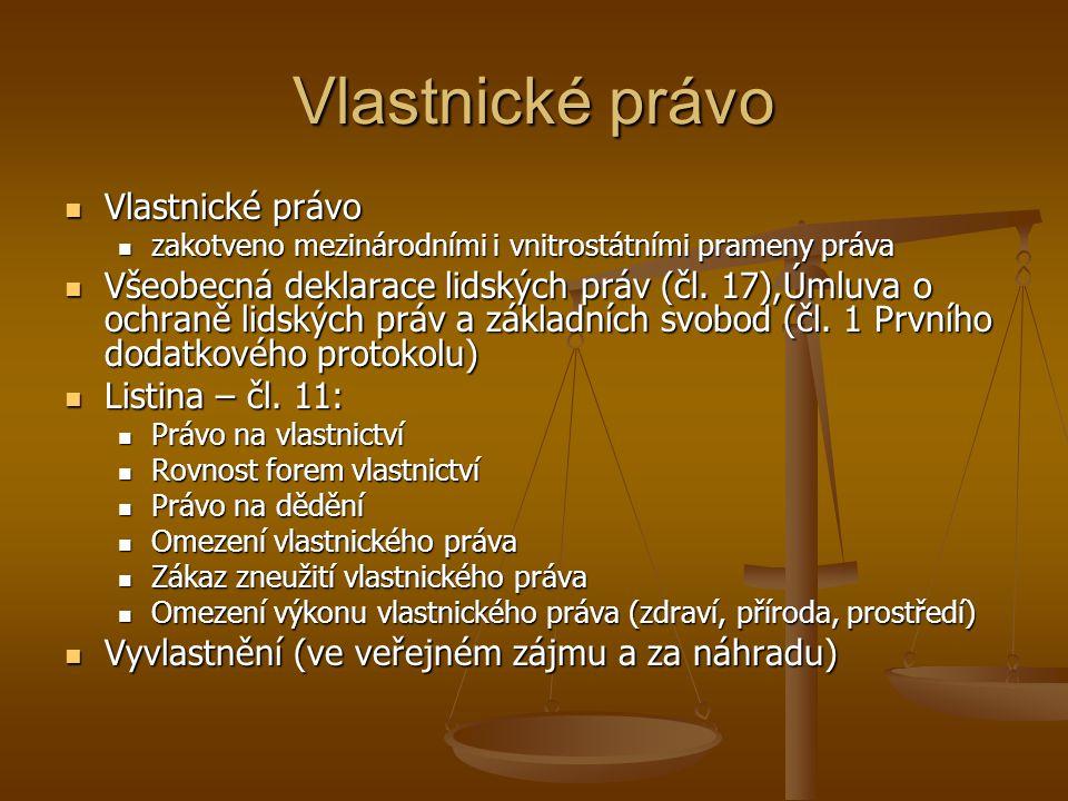 Vlastnické právo Vlastnické právo Vlastnické právo zakotveno mezinárodními i vnitrostátními prameny práva zakotveno mezinárodními i vnitrostátními pra