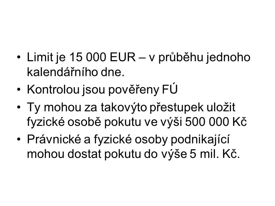 Limit je 15 000 EUR – v průběhu jednoho kalendářního dne. Kontrolou jsou pověřeny FÚ Ty mohou za takovýto přestupek uložit fyzické osobě pokutu ve výš