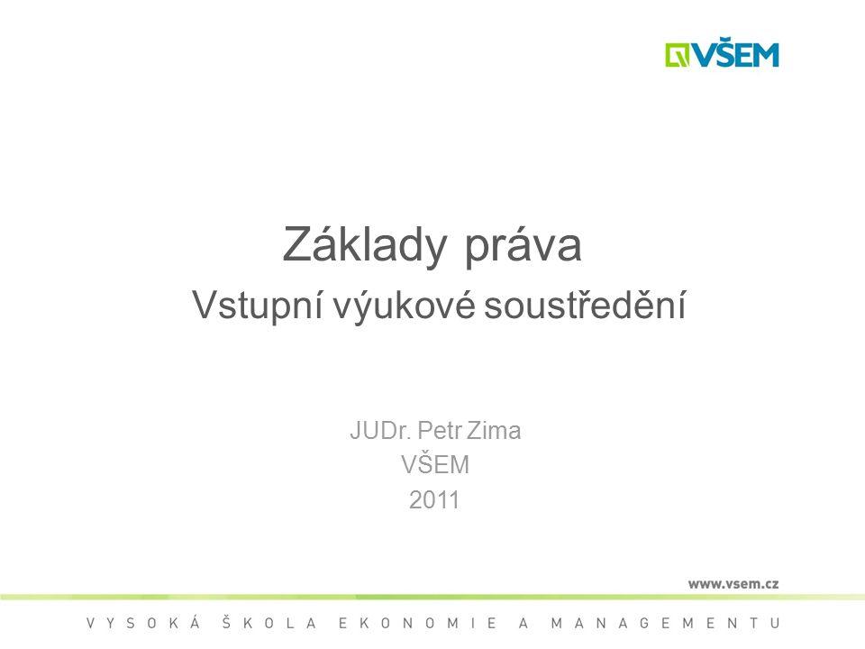 Základy práva Vstupní výukové soustředění JUDr. Petr Zima VŠEM 2011