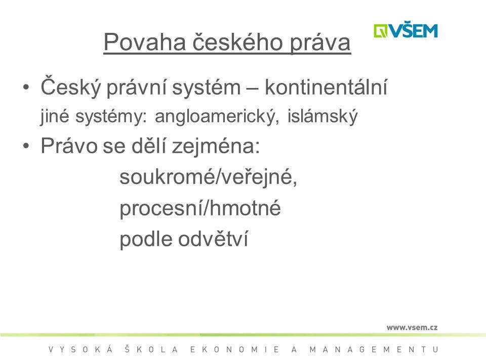 Povaha českého práva Český právní systém – kontinentální jiné systémy: angloamerický, islámský Právo se dělí zejména: soukromé/veřejné, procesní/hmotn