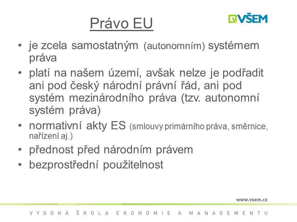 Právo EU je zcela samostatným (autonomním) systémem práva platí na našem území, avšak nelze je podřadit ani pod český národní právní řád, ani pod syst