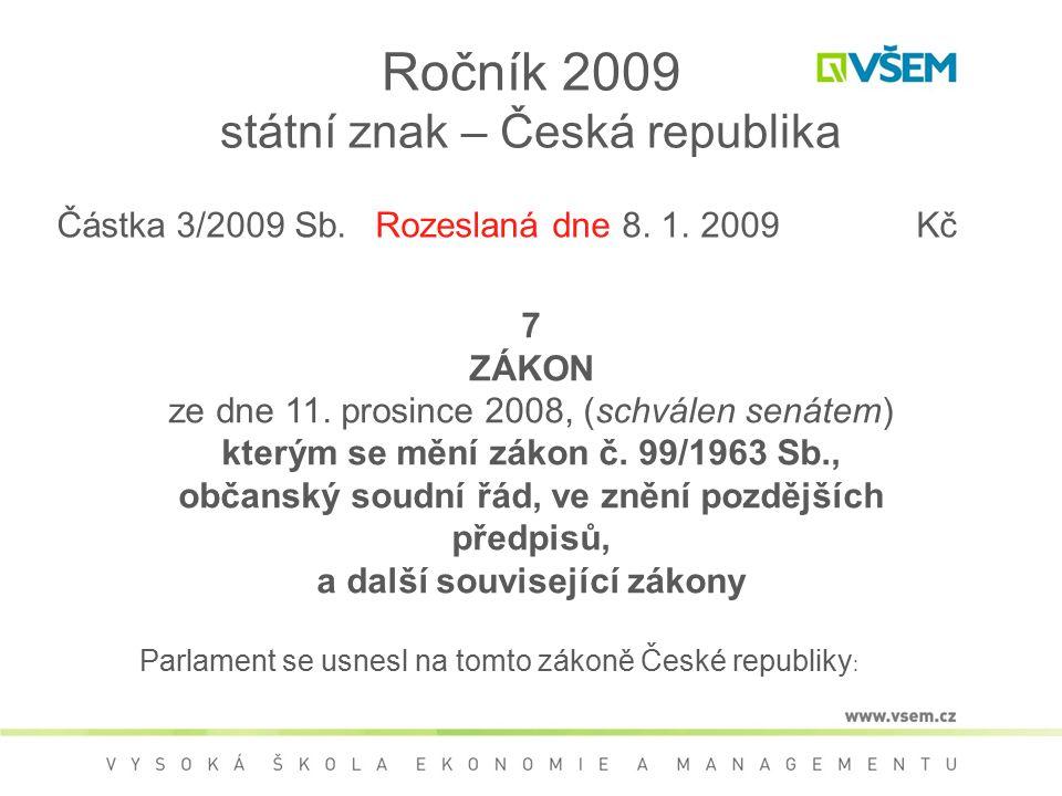 Ročník 2009 státní znak – Česká republika 7 ZÁKON ze dne 11. prosince 2008, (schválen senátem) kterým se mění zákon č. 99/1963 Sb., občanský soudní řá
