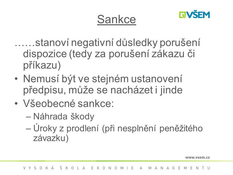 Sankce ……stanoví negativní důsledky porušení dispozice (tedy za porušení zákazu či příkazu) Nemusí být ve stejném ustanovení předpisu, může se nacháze