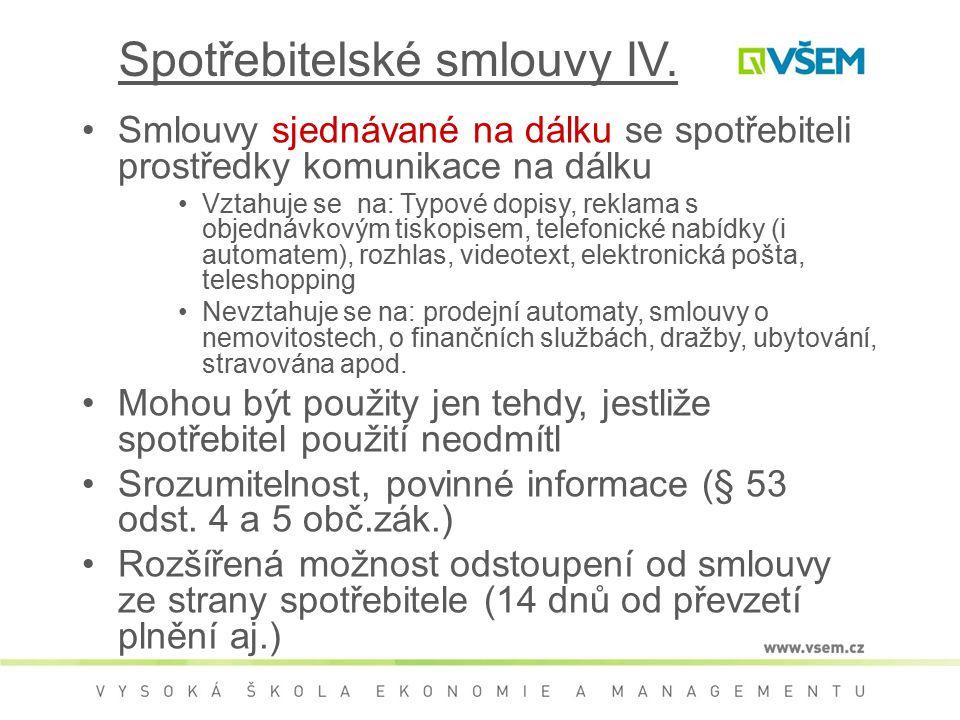 Spotřebitelské smlouvy IV. Smlouvy sjednávané na dálku se spotřebiteli prostředky komunikace na dálku Vztahuje se na: Typové dopisy, reklama s objedná