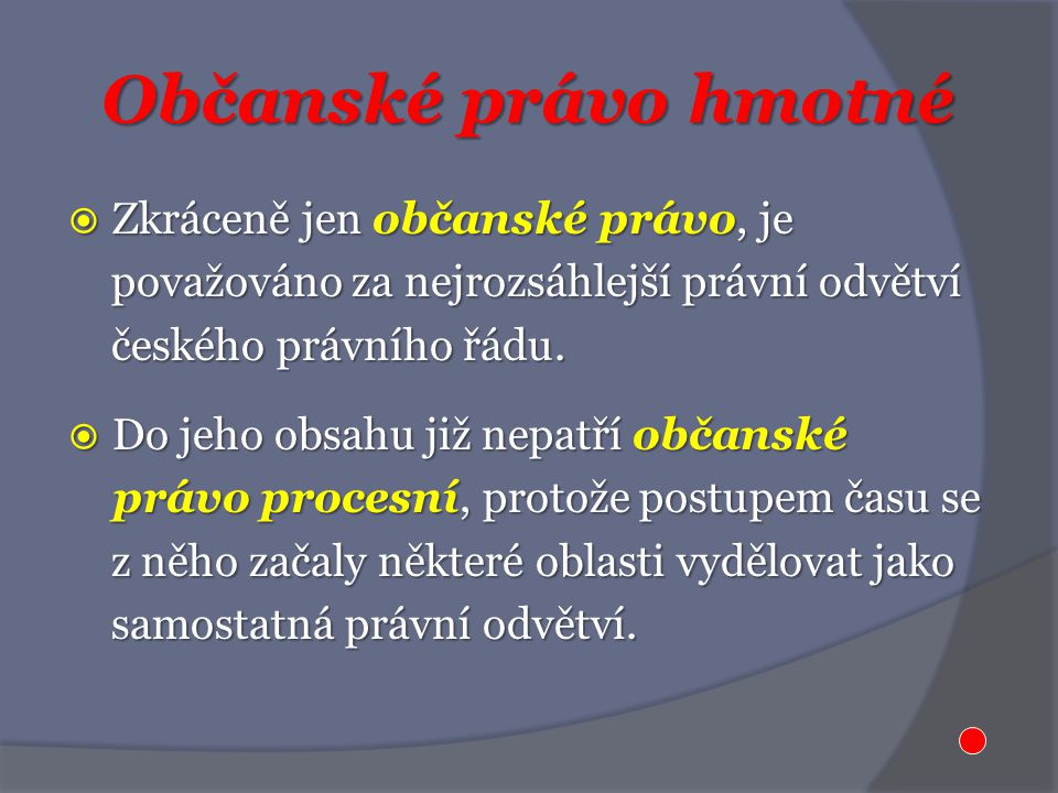 Občanské právo hmotné  Zkráceně jen občanské právo, je považováno za nejrozsáhlejší právní odvětví považováno za nejrozsáhlejší právní odvětví českého právního řádu.