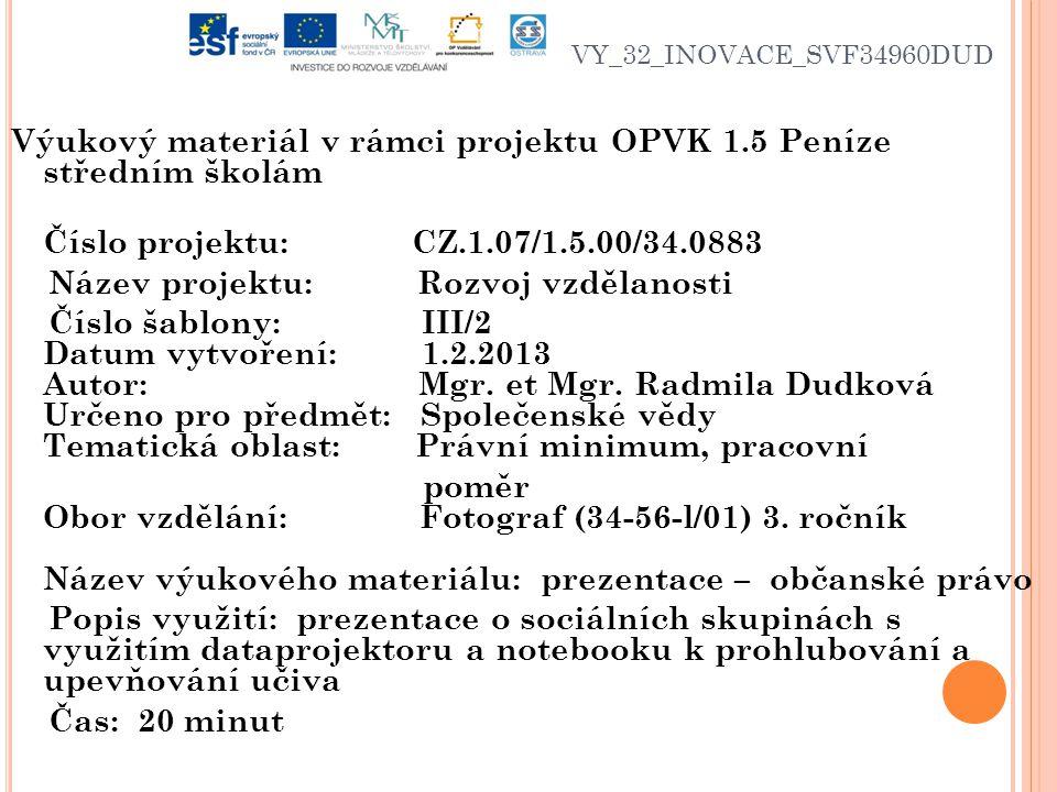 VY_32_INOVACE_SVF34960DUD Výukový materiál v rámci projektu OPVK 1.5 Peníze středním školám Číslo projektu: CZ.1.07/1.5.00/34.0883 Název projektu: Rozvoj vzdělanosti Číslo šablony: III/2 Datum vytvoření: 1.2.2013 Autor: Mgr.