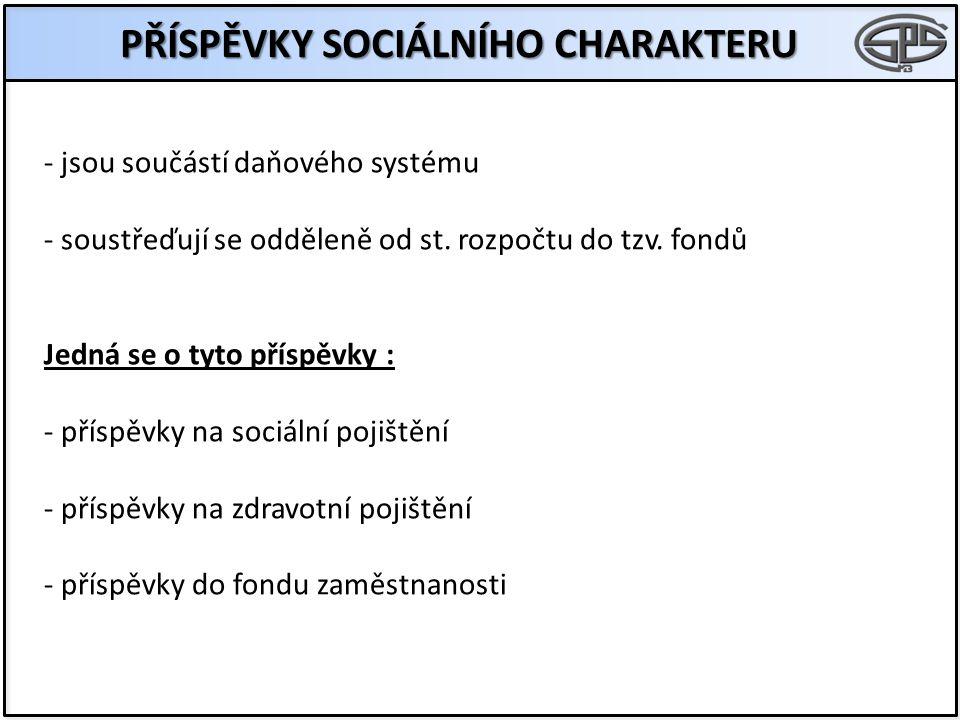 PŘÍSPĚVKY SOCIÁLNÍHO CHARAKTERU - jsou součástí daňového systému - soustřeďují se odděleně od st.