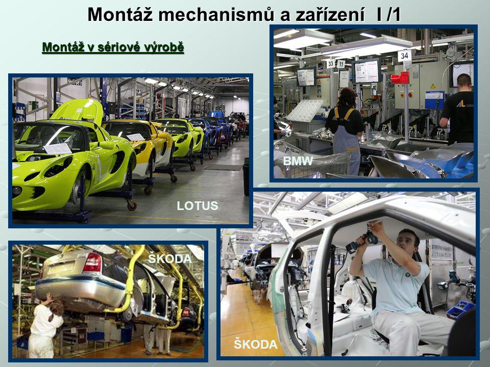 Montáž mechanismů a zařízení I /1 Montáž v sériové výrobě LOTUS BMW ŠKODA
