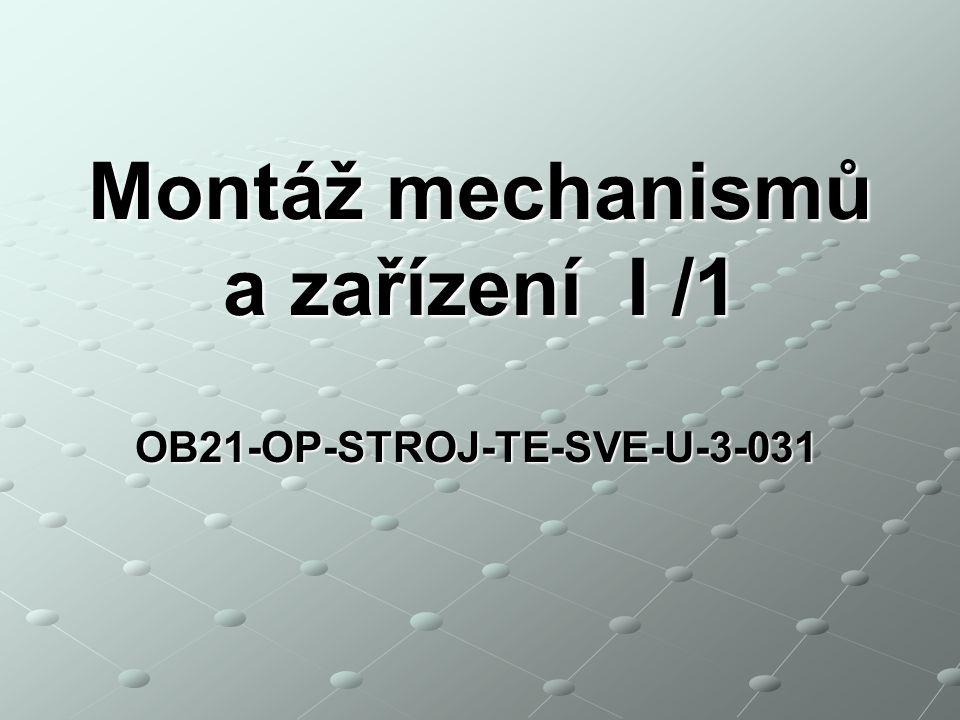 OB21-OP-STROJ-TE-SVE-U-3-031 Montáž mechanismů a zařízení I /1