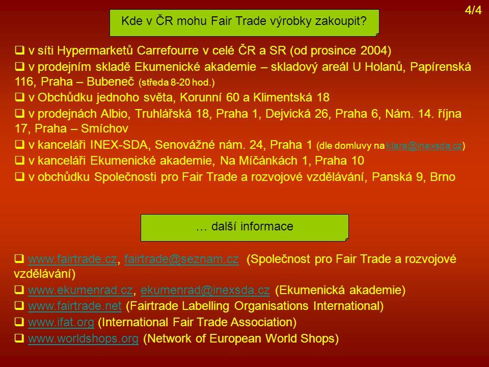 Kde v ČR mohu Fair Trade výrobky zakoupit? … další informace  v síti Hypermarketů Carrefourre v celé ČR a SR (od prosince 2004)  v prodejním skladě