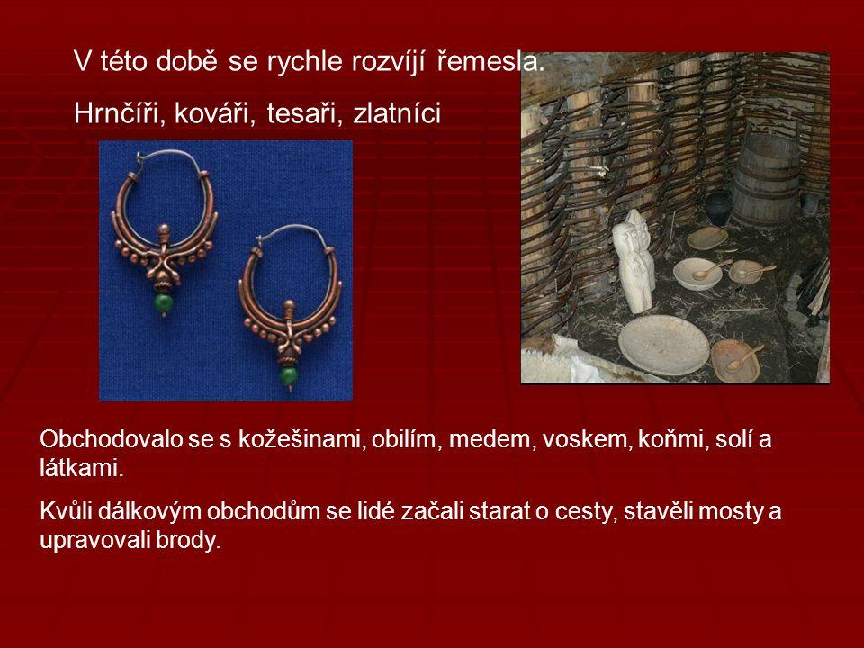 V této době se rychle rozvíjí řemesla. Hrnčíři, kováři, tesaři, zlatníci Obchodovalo se s kožešinami, obilím, medem, voskem, koňmi, solí a látkami. Kv
