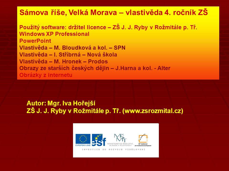 Sámova říše, Velká Morava – vlastivěda 4. ročník ZŠ Použitý software: držitel licence – ZŠ J. J. Ryby v Rožmitále p. Tř. Windows XP Professional Power