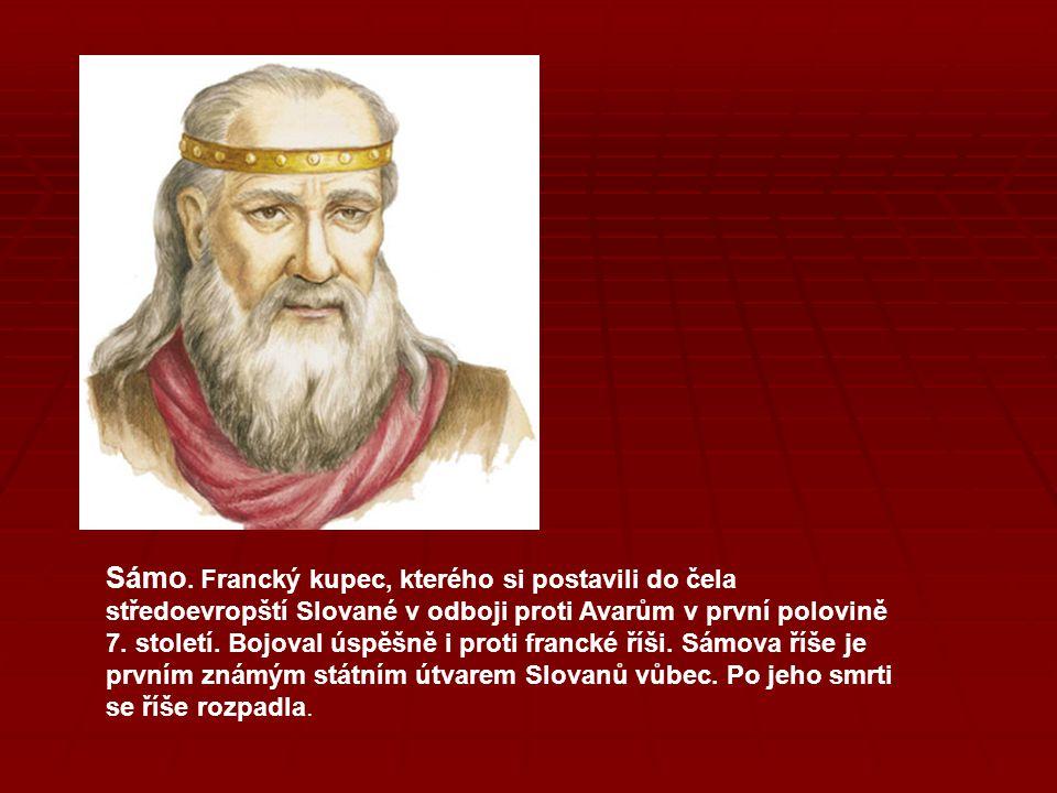 Sámo. Francký kupec, kterého si postavili do čela středoevropští Slované v odboji proti Avarům v první polovině 7. století. Bojoval úspěšně i proti fr