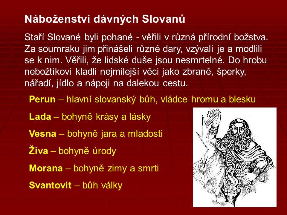Náboženství dávných Slovanů Staří Slované byli pohané - věřili v různá přírodní božstva. Za soumraku jim přinášeli různé dary, vzývali je a modlili se