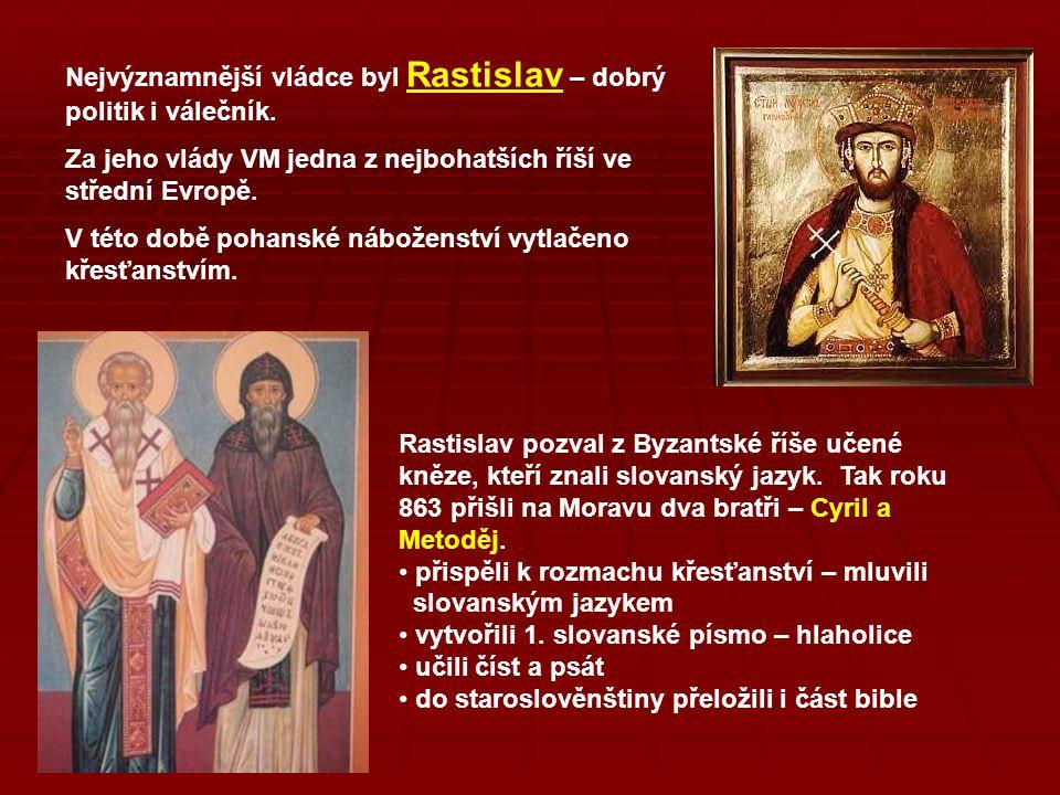 Nejvýznamnější vládce byl Rastislav – dobrý politik i válečník. Za jeho vlády VM jedna z nejbohatších říší ve střední Evropě. V této době pohanské náb