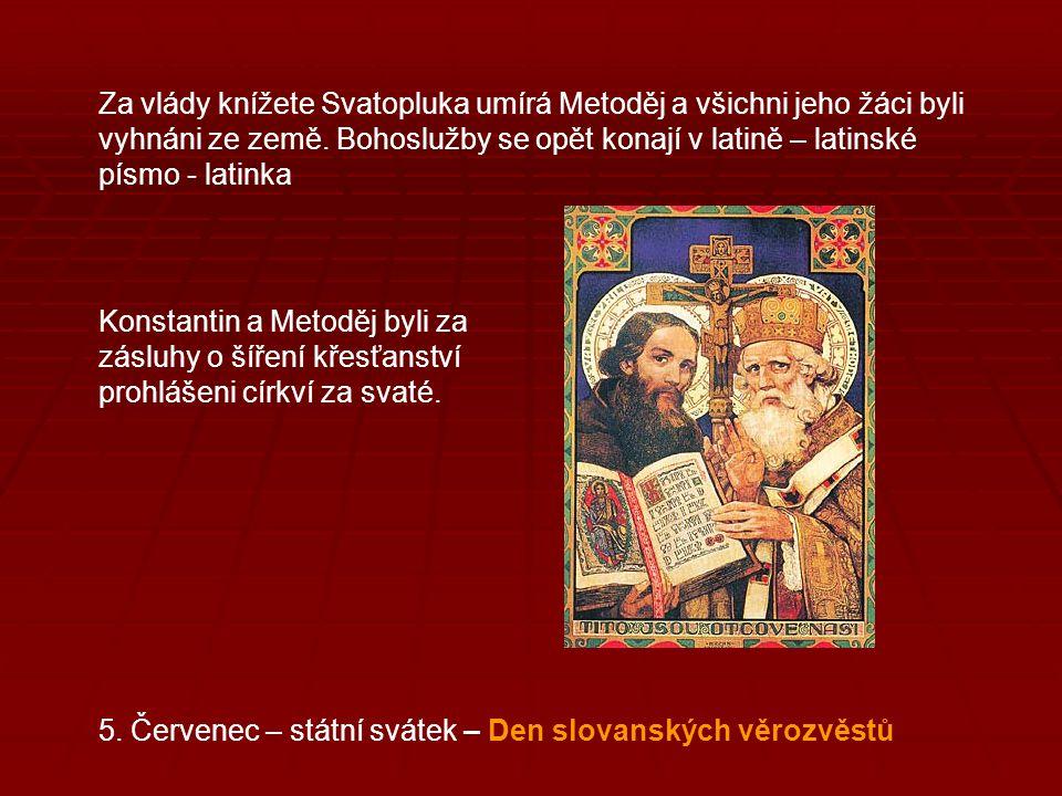 Za vlády knížete Svatopluka umírá Metoděj a všichni jeho žáci byli vyhnáni ze země. Bohoslužby se opět konají v latině – latinské písmo - latinka Kons