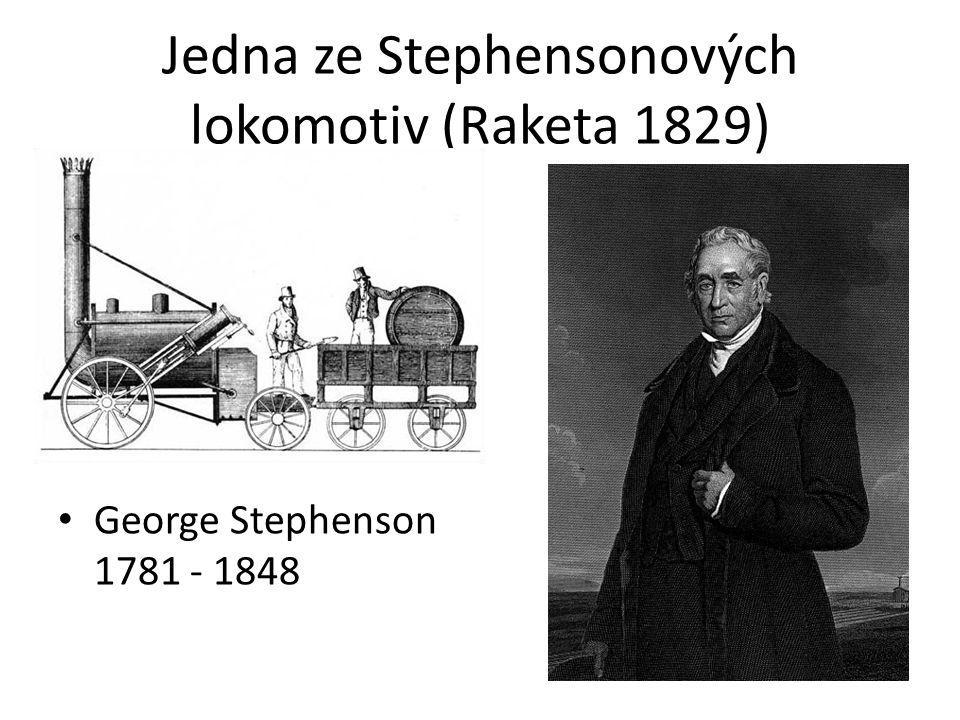 Jedna ze Stephensonových lokomotiv (Raketa 1829) George Stephenson 1781 - 1848