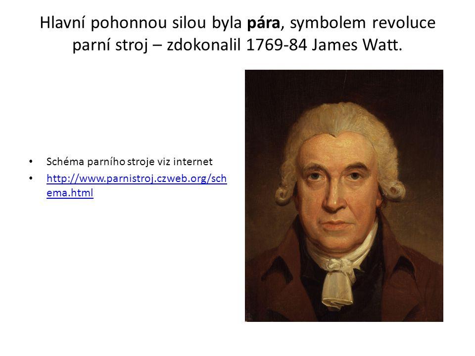 Hlavní pohonnou silou byla pára, symbolem revoluce parní stroj – zdokonalil 1769-84 James Watt. Schéma parního stroje viz internet http://www.parnistr