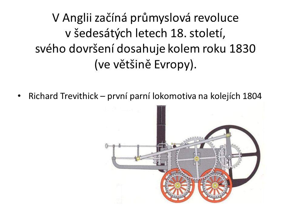 V Anglii začíná průmyslová revoluce v šedesátých letech 18. století, svého dovršení dosahuje kolem roku 1830 (ve většině Evropy). Richard Trevithick –