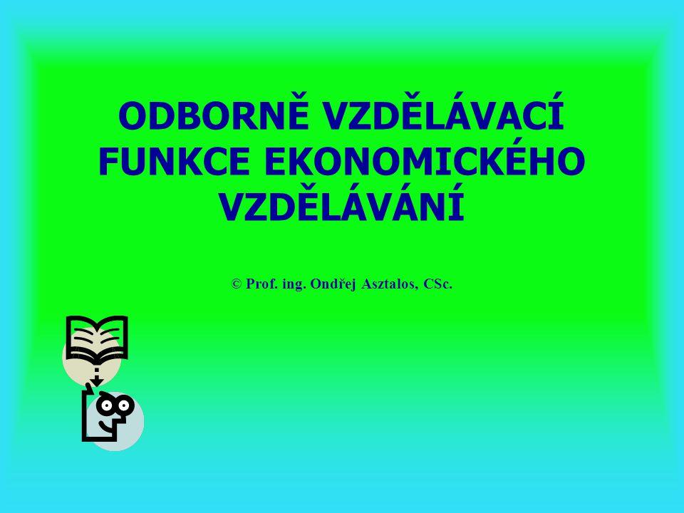 Odborně vzdělávací funkce ekonomického vzdělávání 1)Ekonomické vzdělání jako složka odborného vzdělání 2)Funkce ekonomického vzdělání pro ekonomické profese 3)Funkce ekonomického vzdělání pro technické profese 4)Funkce ekonomického vzdělávání pro výkon dělnických profesí 5)Ekonomické vzdělání manažerů
