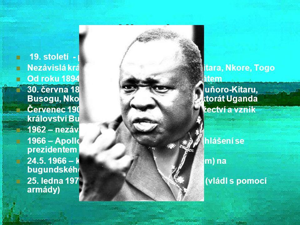 Historie 19. století - příchod Evropanů a Arabů Nezávislá království – Buganda, Buňoro – Kitara, Nkore, Togo Od roku 1894 – Buganda Britským protektor