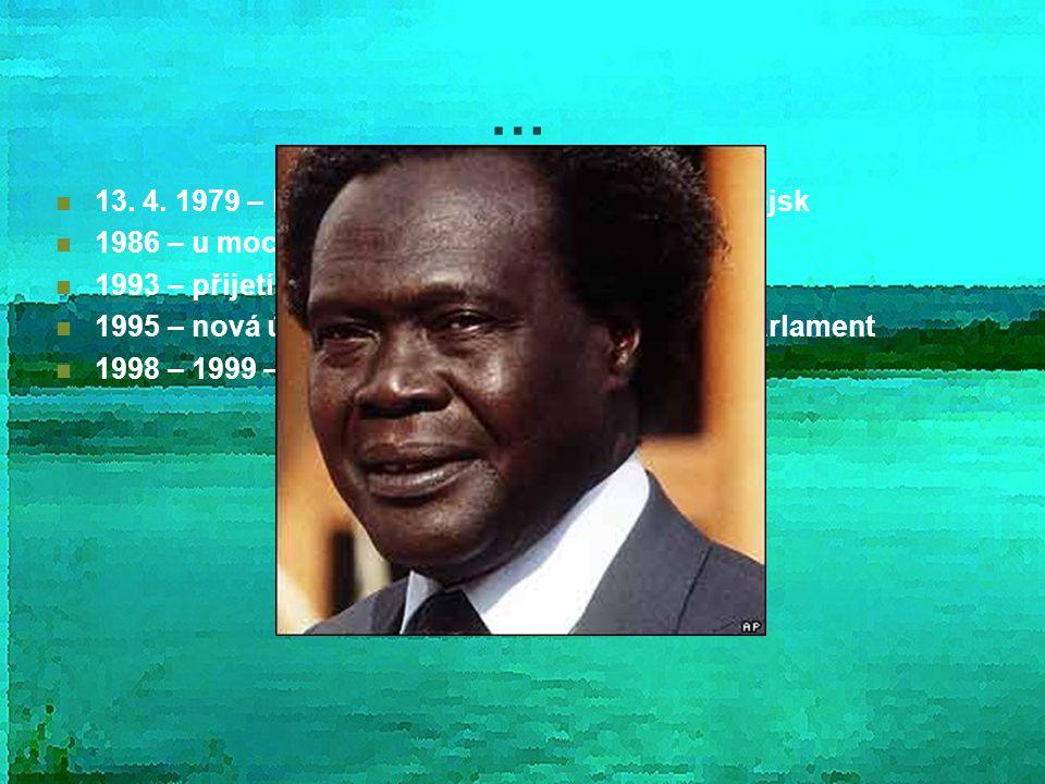 … 13. 4. 1979 – konec vlády, invaze tanzanských vojsk 1986 – u moci Y. Museveni 1993 – přijetí nové ústavy, obnova království 1995 – nová ústava – jed