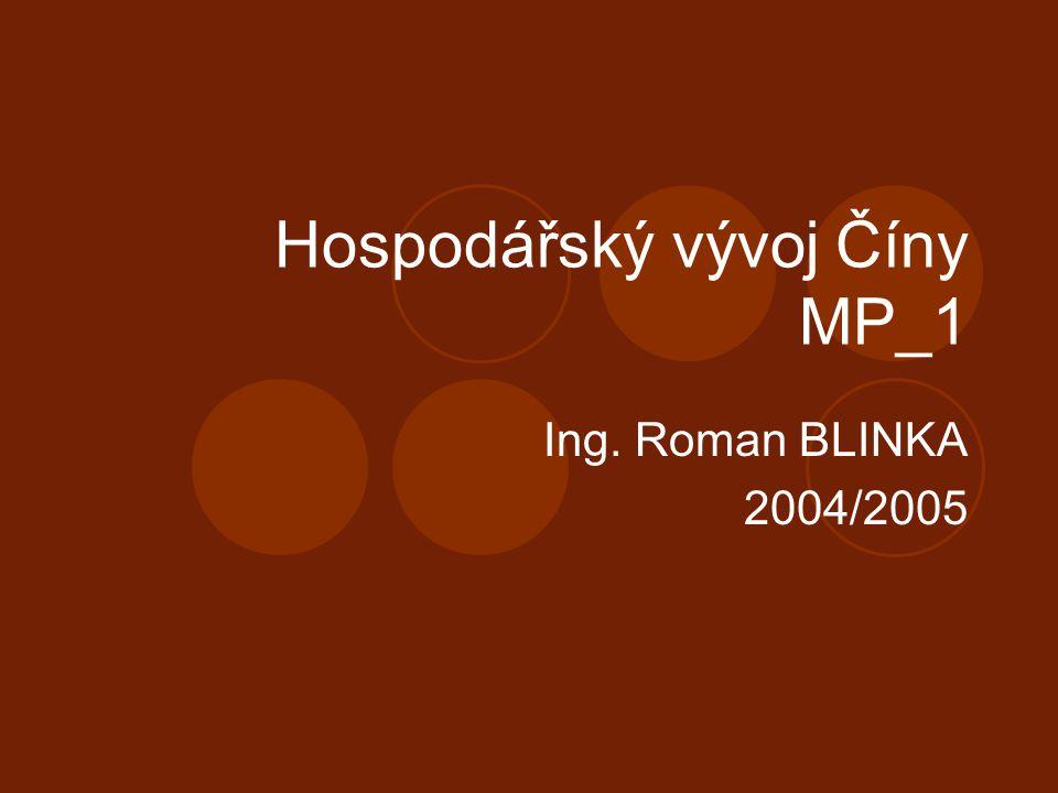 Hospodářský vývoj Číny MP_1 Ing. Roman BLINKA 2004/2005