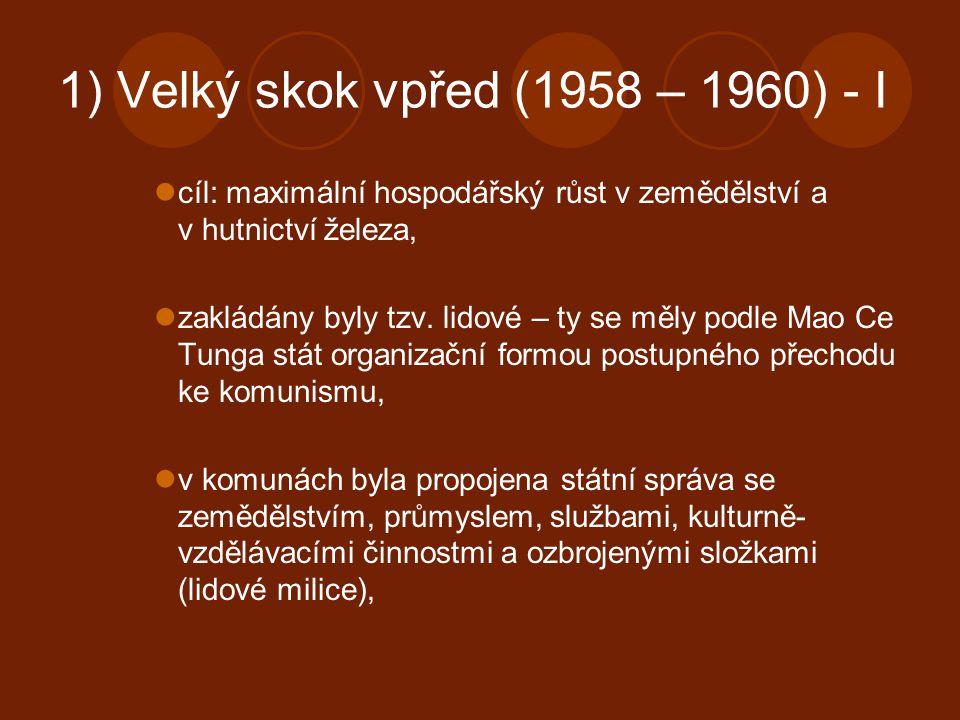 1) Velký skok vpřed (1958 – 1960) - I cíl: maximální hospodářský růst v zemědělství a v hutnictví železa, zakládány byly tzv. lidové – ty se měly podl