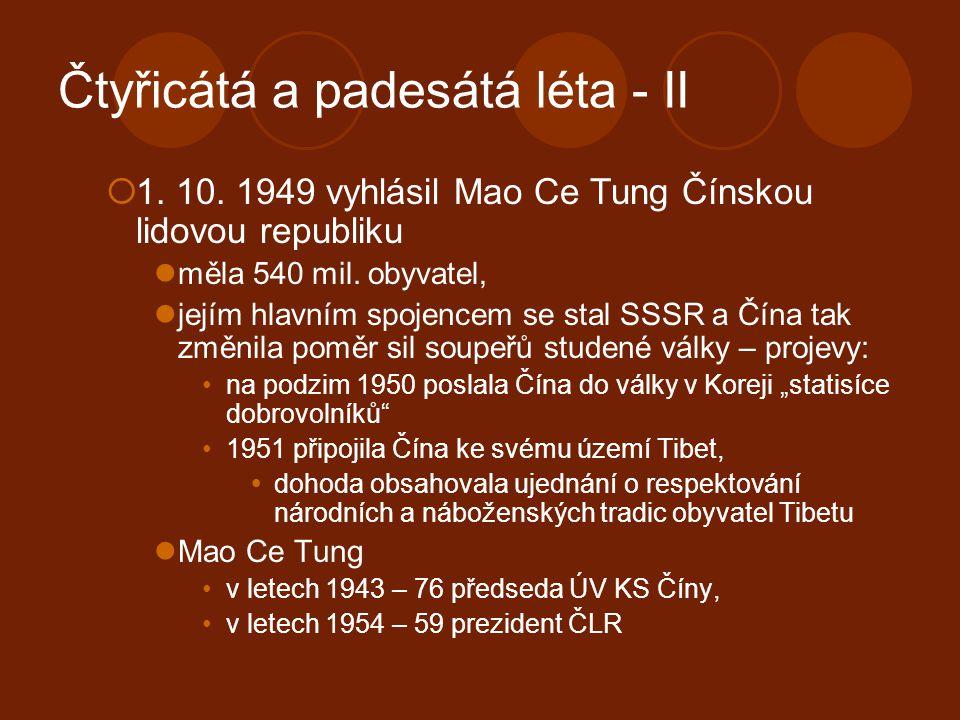 Čtyřicátá a padesátá léta - II  1. 10. 1949 vyhlásil Mao Ce Tung Čínskou lidovou republiku měla 540 mil. obyvatel, jejím hlavním spojencem se stal SS