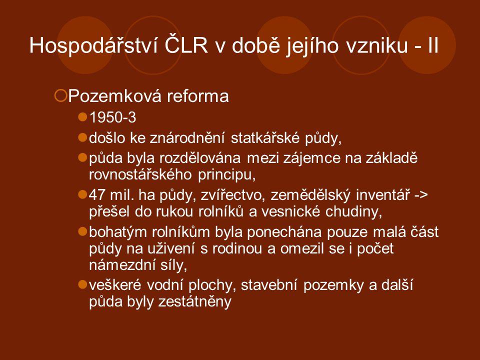 Hospodářství ČLR v době jejího vzniku - II  Pozemková reforma 1950-3 došlo ke znárodnění statkářské půdy, půda byla rozdělována mezi zájemce na zákla