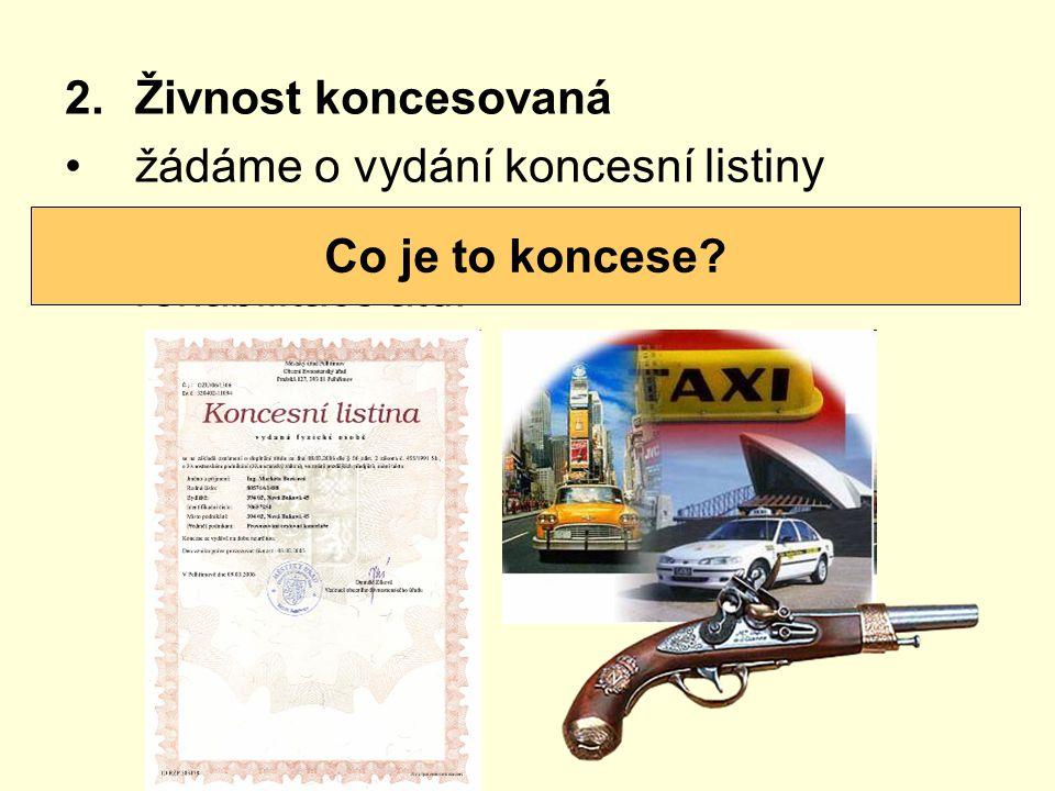 2.Živnost koncesovaná žádáme o vydání koncesní listiny např. taxislužba, výroba zbraní, rehabilitace atd. Co je to koncese?