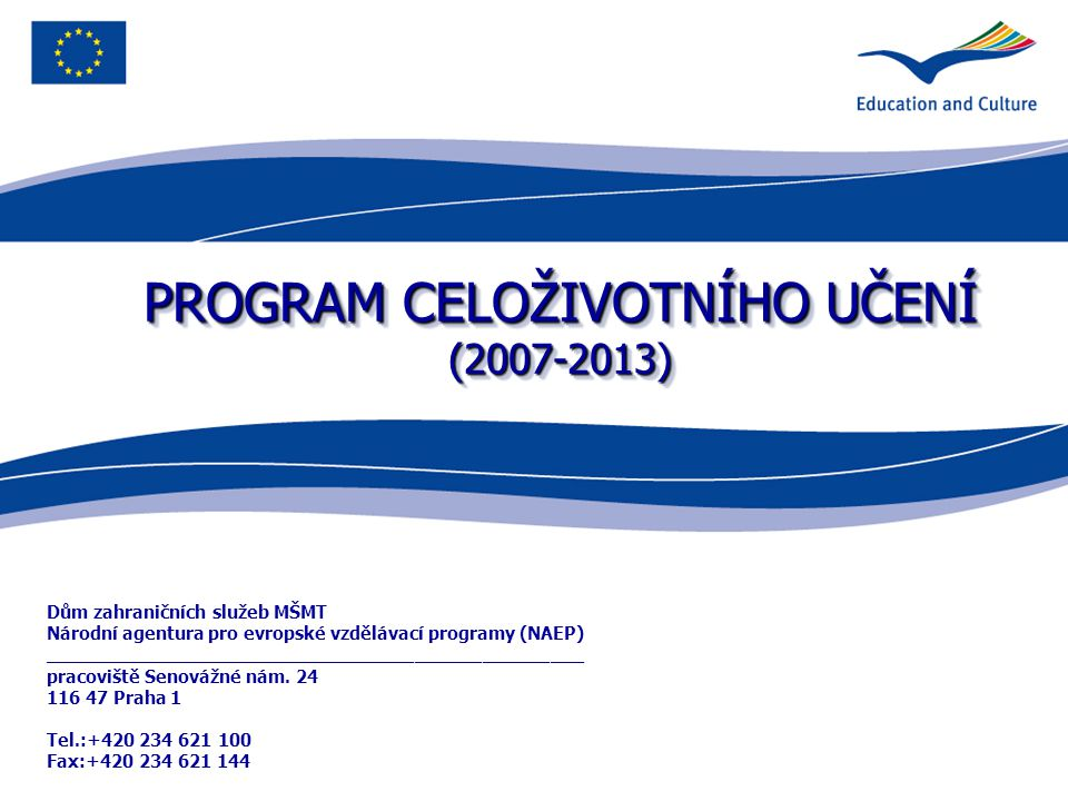 PROGRAM CELOŽIVOTNÍHO UČENÍ (2007-2013) Dům zahraničních služeb MŠMT Národní agentura pro evropské vzdělávací programy (NAEP) ________________________