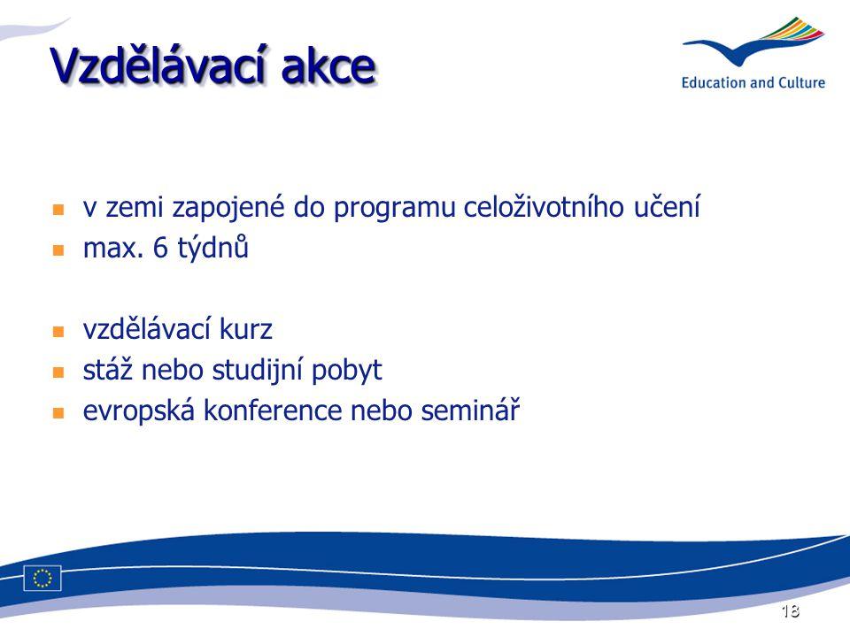 18 Vzdělávací akce v zemi zapojené do programu celoživotního učení max. 6 týdnů vzdělávací kurz stáž nebo studijní pobyt evropská konference nebo semi