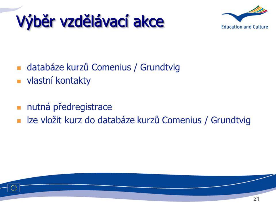 21 Výběr vzdělávací akce databáze kurzů Comenius / Grundtvig vlastní kontakty nutná předregistrace lze vložit kurz do databáze kurzů Comenius / Grundtvig