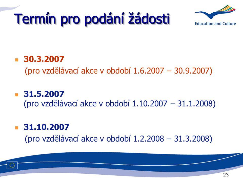 23 Termín pro podání žádosti 30.3.2007 (pro vzdělávací akce v období 1.6.2007 – 30.9.2007) 31.5.2007 (pro vzdělávací akce v období 1.10.2007 – 31.1.20