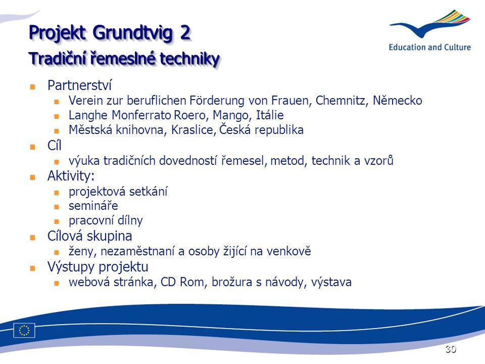 30 Projekt Grundtvig 2 Tradiční řemeslné techniky Partnerství Verein zur beruflichen Förderung von Frauen, Chemnitz, Německo Langhe Monferrato Roero,