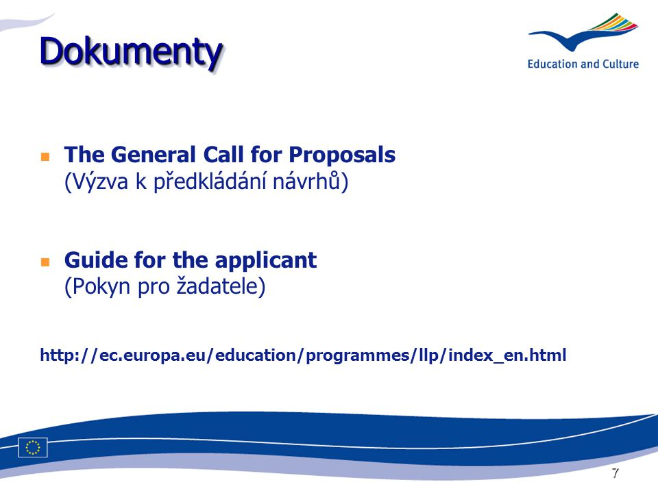 7 DokumentyDokumenty The General Call for Proposals (Výzva k předkládání návrhů) Guide for the applicant (Pokyn pro žadatele) http://ec.europa.eu/educ