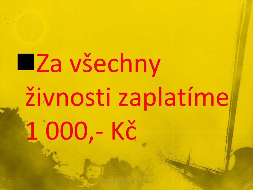 Za všechny živnosti zaplatíme 1 000,- Kč VY_32_INOVACE_ 16 Podnikání